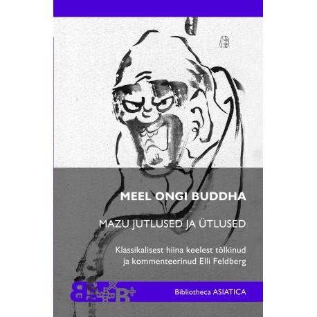 Meel ongi Buddha: Mazu jutlused ja ütlused