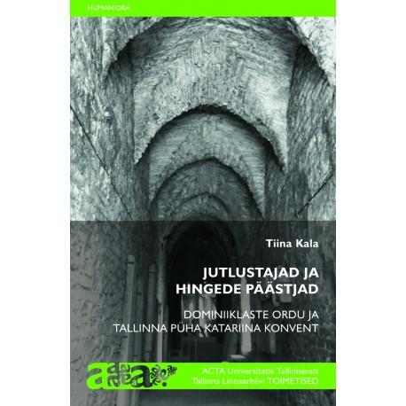 Jutlustajad ja hingede päästjad: Dominiiklaste ordu ja Tallinna Püha Katariina Konvent