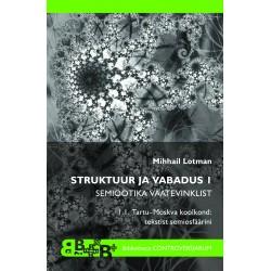 Struktuur ja vabadus 1: Semiootika vaatevinklist. 1.1. Tartu–Moskva koolkond