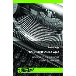 Tõlkimine omas ajas. Kolm juhtumiuuringut eesti tõlkeloost