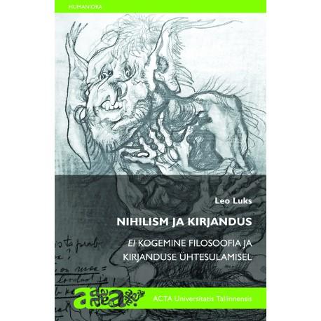 Nihilism ja kirjandus. Ei kogemine nihilismi mõtlemises filosoofia ja kirjanduse ühtesulamisel