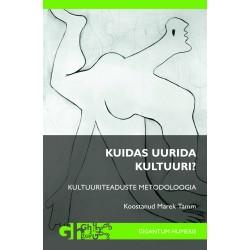Kuidas uurida kultuuri? Kultuuriteaduste metodoloogia