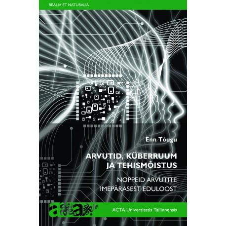Arvutid, küberruum ja tehismõistus: Noppeid arvutite imepärasest eduloost