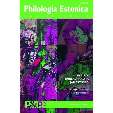 Philologia Estonica Tallinnensis 5 (2020)  Keeled, järjekorrad ja järjestused / Languages, orderings and successions