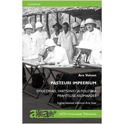 Pasteuri impeerium. Epideemiad, vaktsiinid ja poliitika Prantsuse asumaades
